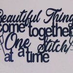 Beautiful things come together one stitch at a time