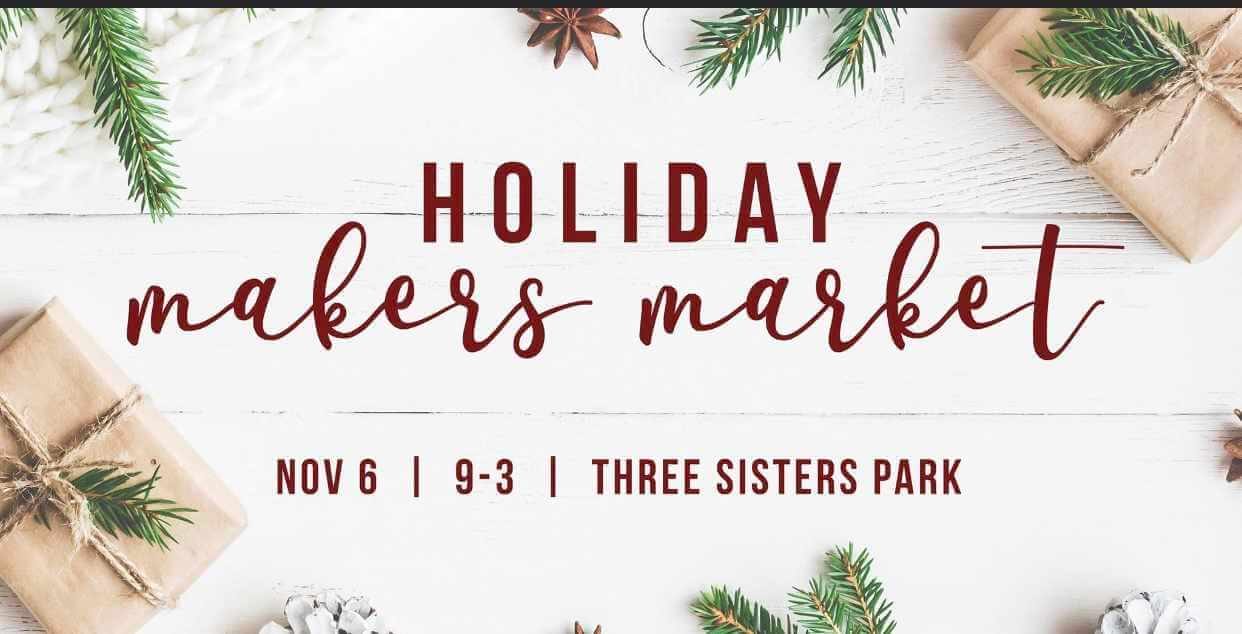 holiday makers market. november 6. 8 to 3. Three sisters park